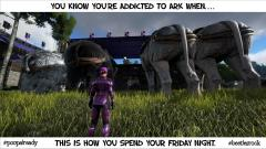 You know your addicted to ARK when...