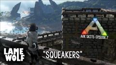ARK Skits: Squeakers